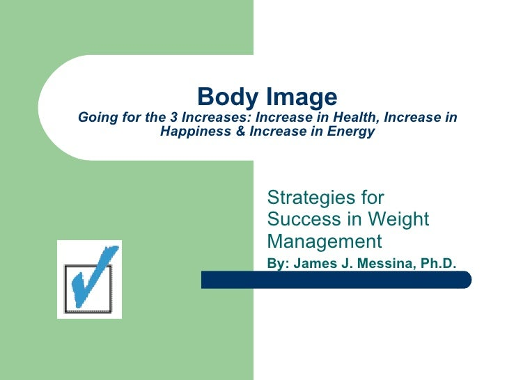 Body Image Going for the 3 Increases: Increase in Health, Increase in Happiness & Increase in Energy Strategies for Succes...