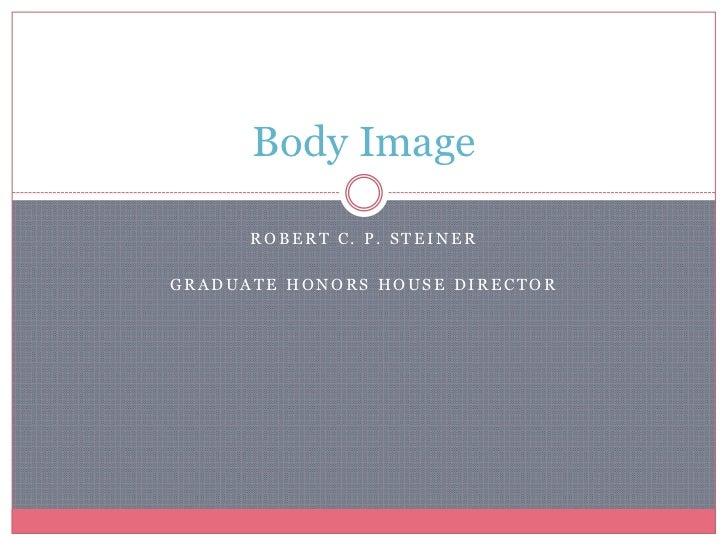 Body Image      ROBERT C. P. STEINERGRADUATE HONORS HOUSE DIRECTOR