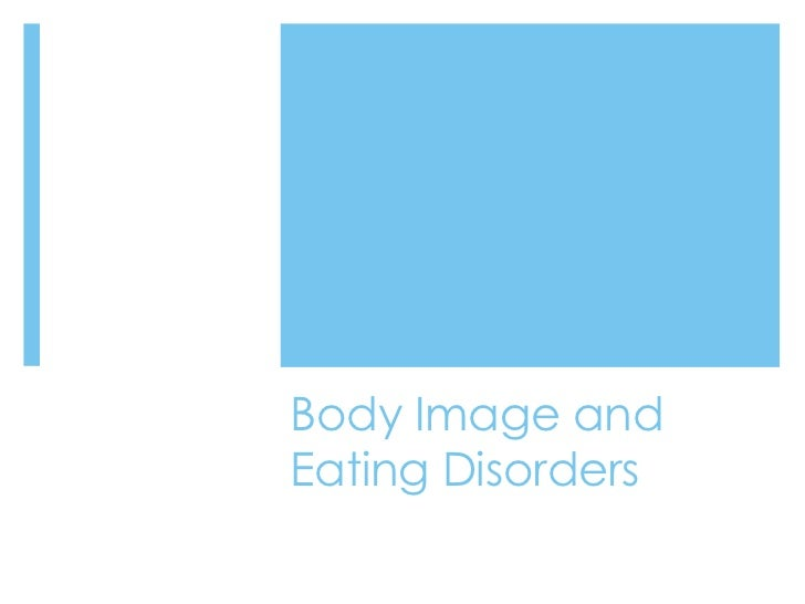 Body Image andEating Disorders