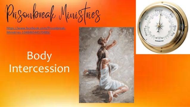 Body Intercession https://www.facebook.com/Prisonbreak- Ministries-104846544570489/