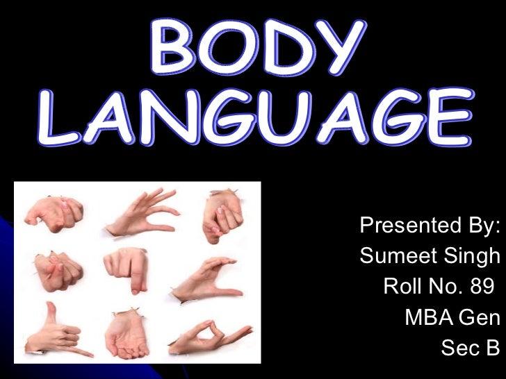 Presented By: Sumeet Singh Roll No. 89  MBA Gen Sec B BODY  LANGUAGE