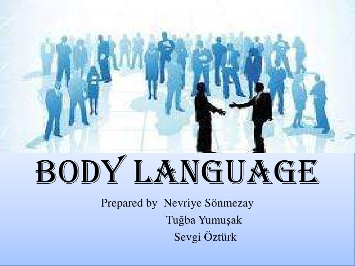 BODY LANGUAGE<br />PreparedbyNevriyeSönmezay<br />                  Tuğba Yumuşak<br />                   Sevgi Öztürk<br />