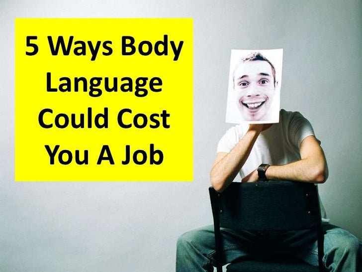 5 Ways Body  Language Could Cost  You A Job