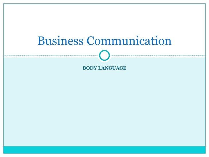 BODY LANGUAGE Business Communication