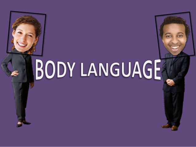 BODY LANGUAGEBody language communicatesmuch more than words. Bodylanguage signals are called'leakages' because you may try...