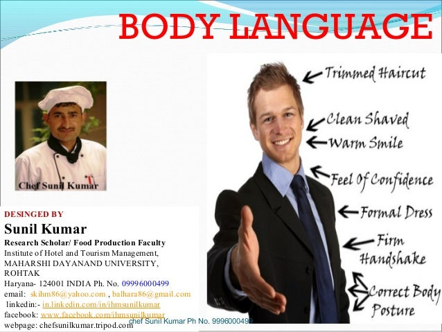 BODY LANGUAGE  DESINGED BY  Sunil Kumar Research Scholar/ Food Production Faculty Institute of Hotel and Tourism Managemen...