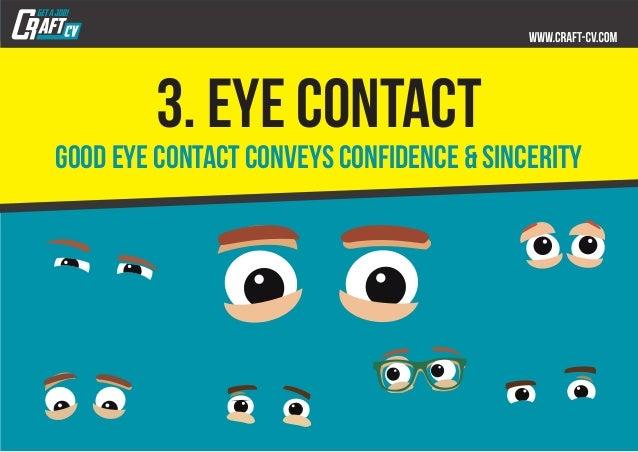 3. eye contact good eye contact conveys confidence & Sincerity