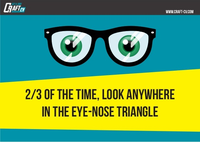 2/3 of the time, look anywhere in the eye-nose triangle