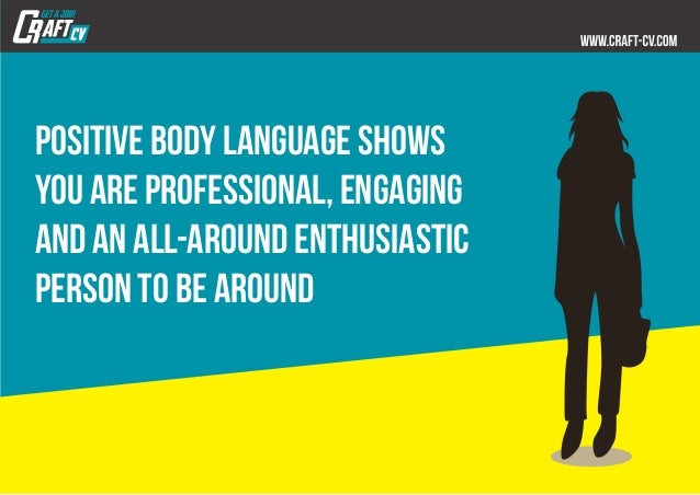 Positive body language shows you are professional, engaging and an all-around enthusiastic person to be around