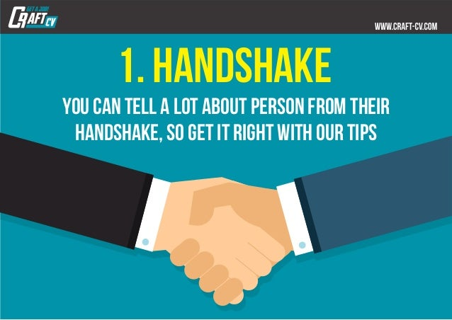 1. HANDSHAKE you can tell a lot about person from their handshake, so get it right with our tips