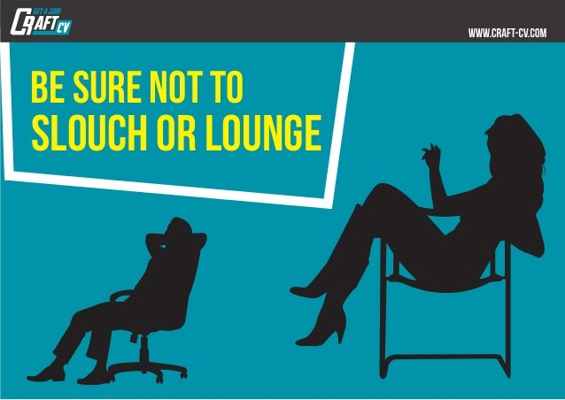 be sure not to slouch or lounge