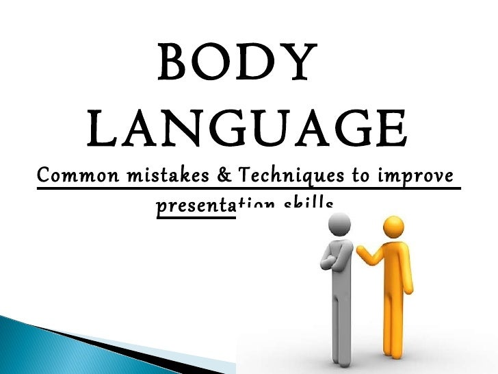 BODY  LANGUAGE Common mistakes & Techniques to improve  presentation skills