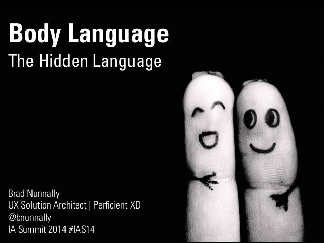 Body Language The Hidden Language Brad Nunnally UX Solution Architect | Perficient XD @bnunnally IA Summit 2014 #IAS14