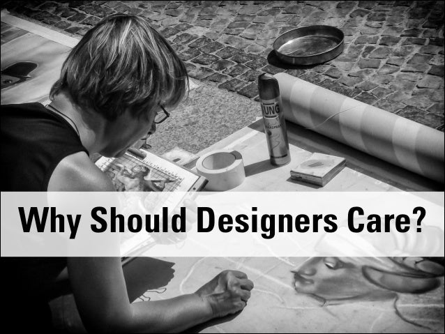 @bnunnally IA Summit 2014 #IAS14 Why Should Designers Care?