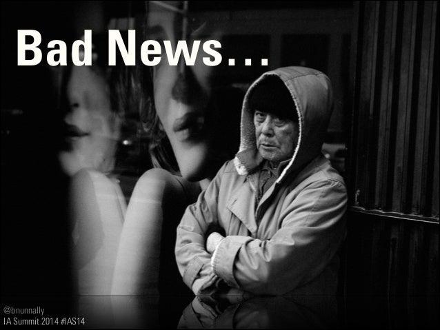 @bnunnally IA Summit 2014 #IAS14 Bad News…