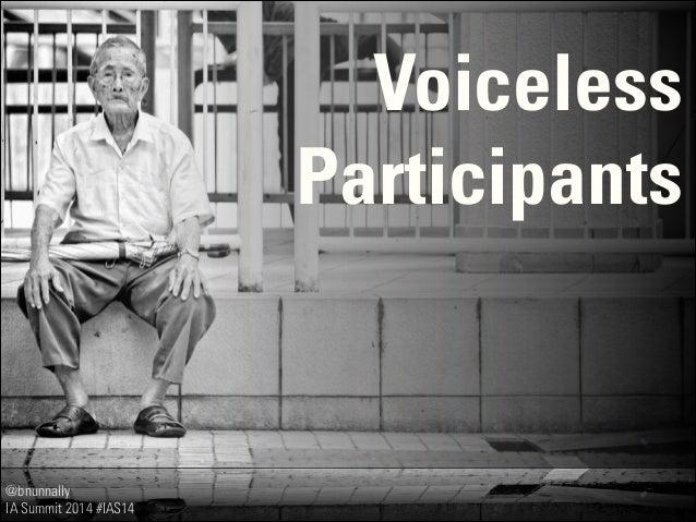 @bnunnally IA Summit 2014 #IAS14 Voiceless Participants
