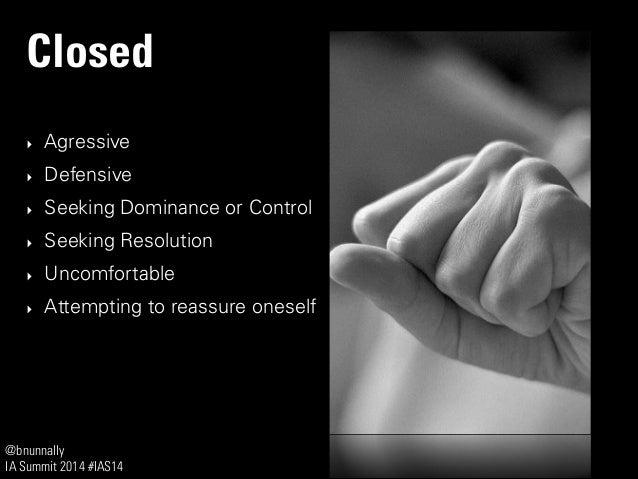 @bnunnally IA Summit 2014 #IAS14 Closed ‣ Agressive ‣ Defensive ‣ Seeking Dominance or Control ‣ Seeking Resolution ‣ Unco...