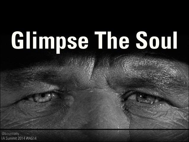 @bnunnally IA Summit 2014 #IAS14 Glimpse The Soul