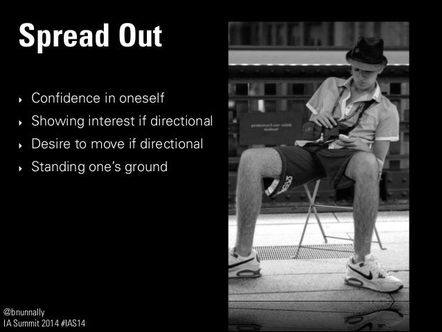 @bnunnally IA Summit 2014 #IAS14 Spread Out ‣ Confidence in oneself ‣ Showing interest if directional ‣ Desire to move if d...