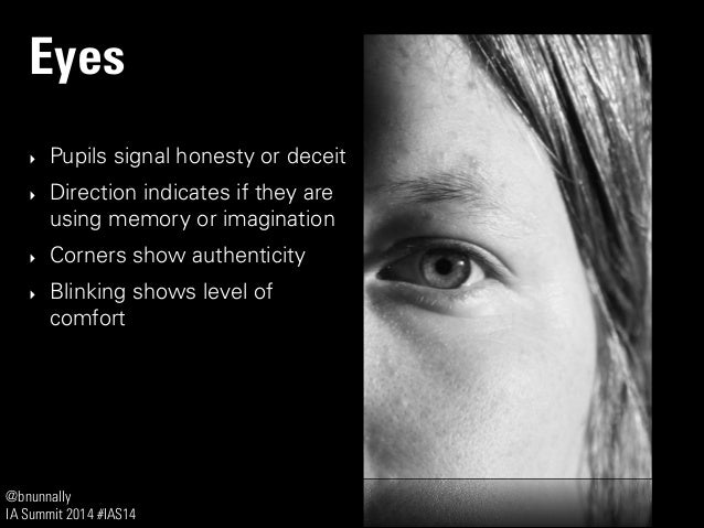 @bnunnally IA Summit 2014 #IAS14 Eyes ‣ Pupils signal honesty or deceit ‣ Direction indicates if they are using memory or ...