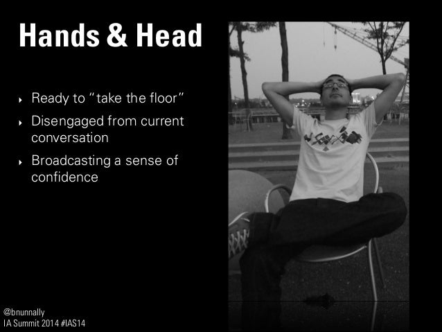 """@bnunnally IA Summit 2014 #IAS14 Hands & Head ‣ Ready to """"take the floor"""" ‣ Disengaged from current conversation ‣ Broadcas..."""