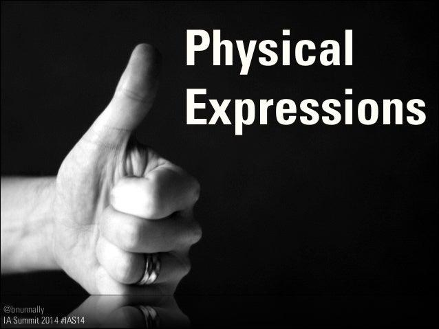 @bnunnally IA Summit 2014 #IAS14 Physical Expressions