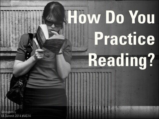 @bnunnally IA Summit 2014 #IAS14 How Do You Practice Reading?