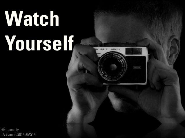 @bnunnally IA Summit 2014 #IAS14 Watch Yourself