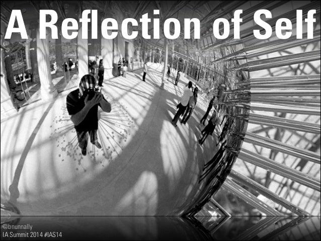 @bnunnally IA Summit 2014 #IAS14 A Reflection of Self