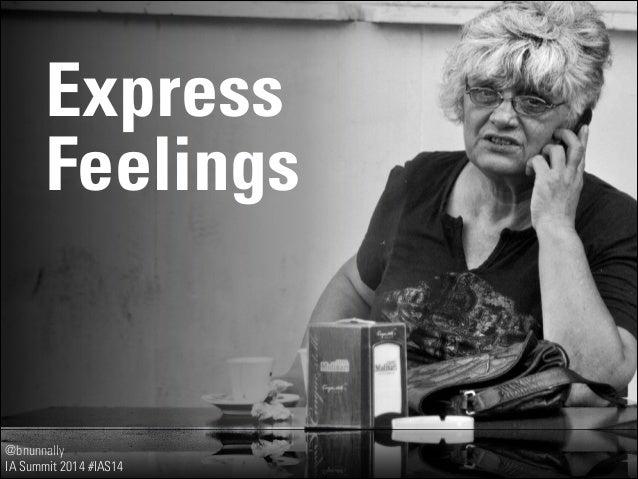 @bnunnally IA Summit 2014 #IAS14 Express Feelings