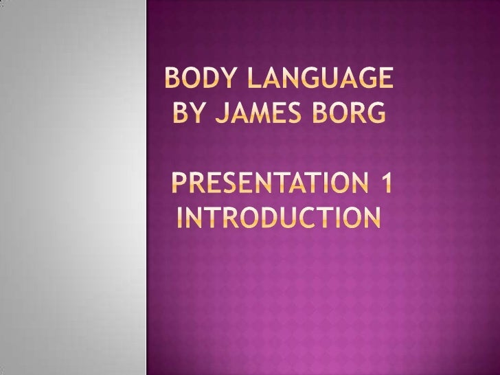 Body Language by James BorgPresentation 1 Introduction<br />