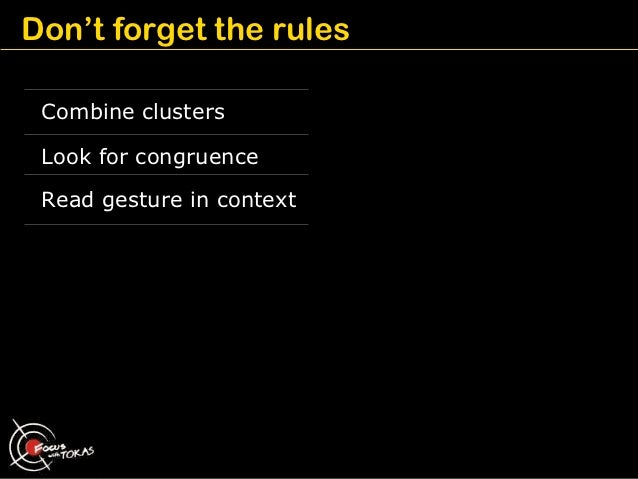 Don't forget the rules Combine clusters Look for congruence Read gesture in context