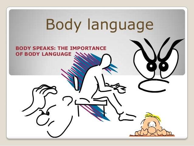 Body languageBODY SPEAKS: THE IMPORTANCEOF BODY LANGUAGE