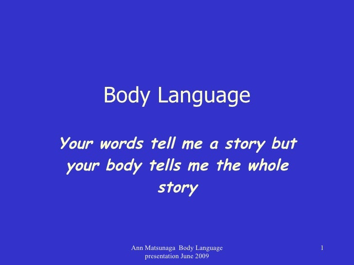 Body Language Your words tell me a story but your body tells me the whole story Ann Matsunaga  Body Language presentation ...