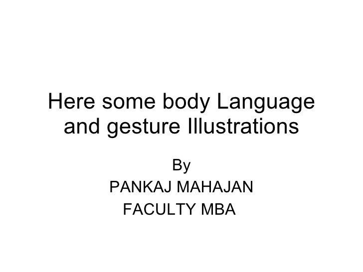 Here some body Language and gesture Illustrations By PANKAJ MAHAJAN FACULTY MBA