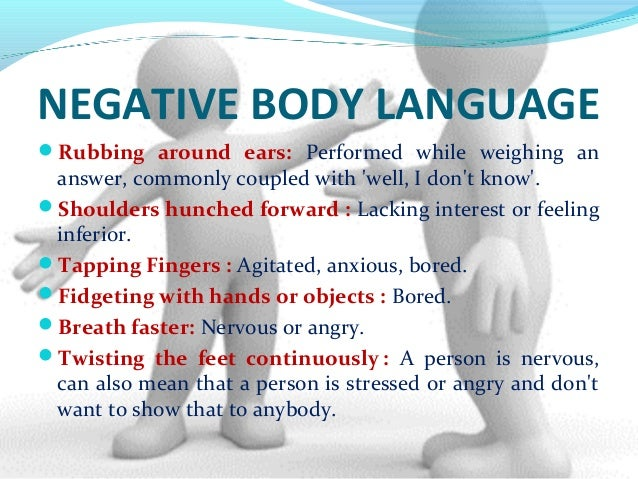 the positive and negative sides of body language 7 ways positive body language will radically improve your life  people whose body language is negative have a destructive, contagious effect on those around them working to improve your body .