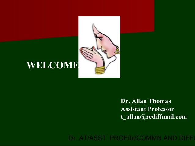 Dr. AT/ASST. PROF/bl/COMMN AND DIFFU Dr. Allan Thomas Assistant Professor t_allan@rediffmail.com WELCOME