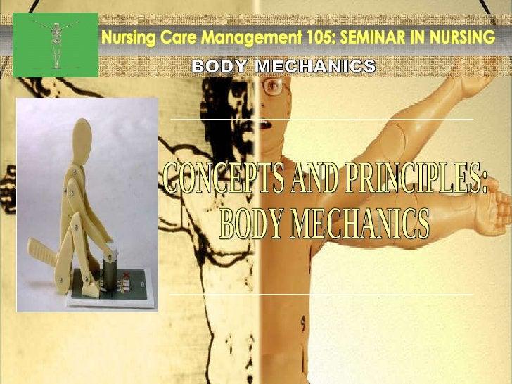 BODY MECHANICS Nursing Care Management 105: SEMINAR IN NURSING CONCEPTS AND PRINCIPLES: BODY MECHANICS