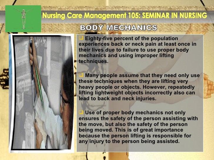 BODY MECHANICS Nursing Care Management 105: SEMINAR IN NURSING <ul><li>Eighty-five percent of the population experiences b...
