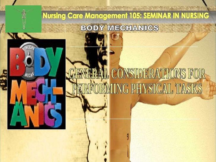 BODY MECHANICS Nursing Care Management 105: SEMINAR IN NURSING GENERAL CONSIDERATIONS FOR PERFORMING PHYSICAL TASKS