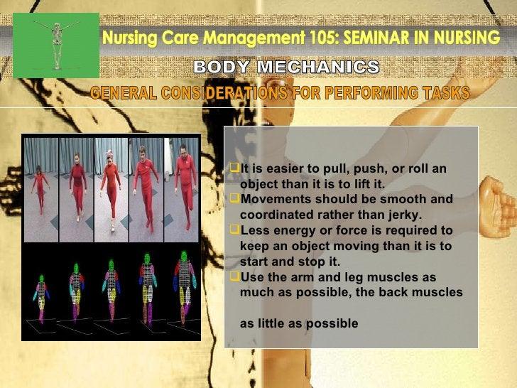 BODY MECHANICS Nursing Care Management 105: SEMINAR IN NURSING <ul><li>It is easier to pull, push, or roll an  </li></ul><...