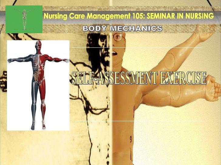 BODY MECHANICS Nursing Care Management 105: SEMINAR IN NURSING SELF-ASSESSMENT EXERCISE
