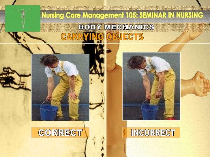 BODY MECHANICS Nursing Care Management 105: SEMINAR IN NURSING CARRYING OBJECTS INCORRECT CORRECT