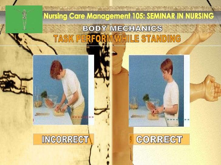BODY MECHANICS Nursing Care Management 105: SEMINAR IN NURSING TASK PERFORM WHILE STANDING INCORRECT CORRECT