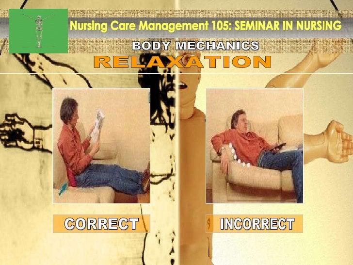 BODY MECHANICS Nursing Care Management 105: SEMINAR IN NURSING RELAXATION INCORRECT CORRECT