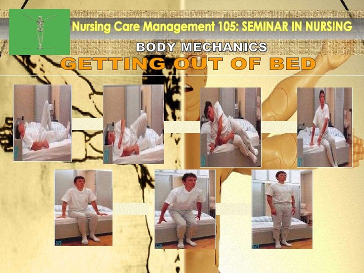 BODY MECHANICS Nursing Care Management 105: SEMINAR IN NURSING GETTING OUT OF BED