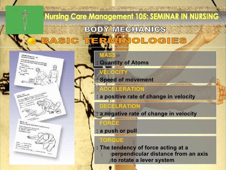 BODY MECHANICS Nursing Care Management 105: SEMINAR IN NURSING MASS : Quantity of Atoms BASIC TERMINOLOGIES VELOCITY : Spe...