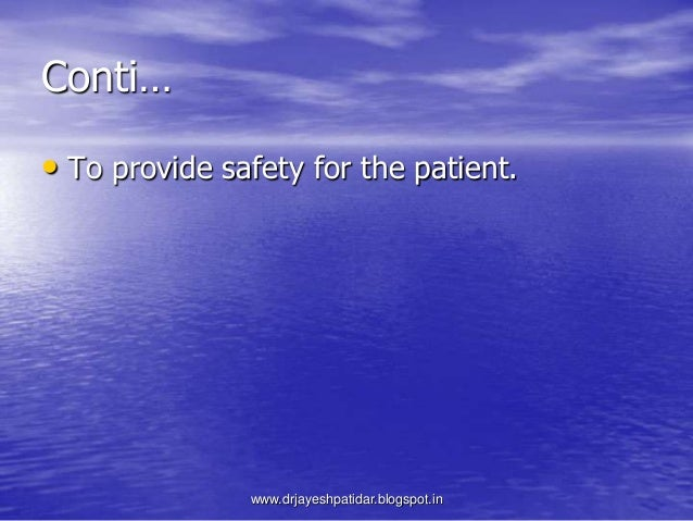 Conti…• To provide safety for the patient.www.drjayeshpatidar.blogspot.in
