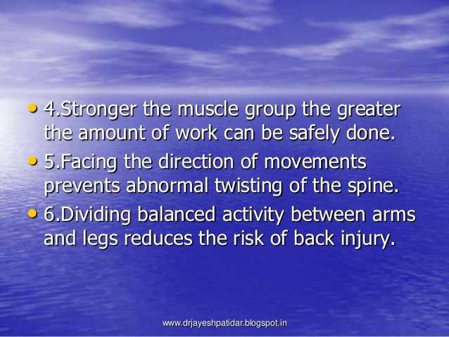 • 4.Stronger the muscle group the greaterthe amount of work can be safely done.• 5.Facing the direction of movementspreven...