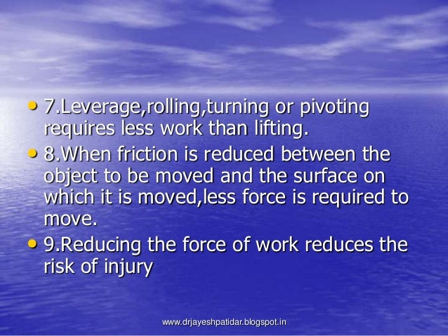 • 7.Leverage,rolling,turning or pivotingrequires less work than lifting.• 8.When friction is reduced between theobject to ...